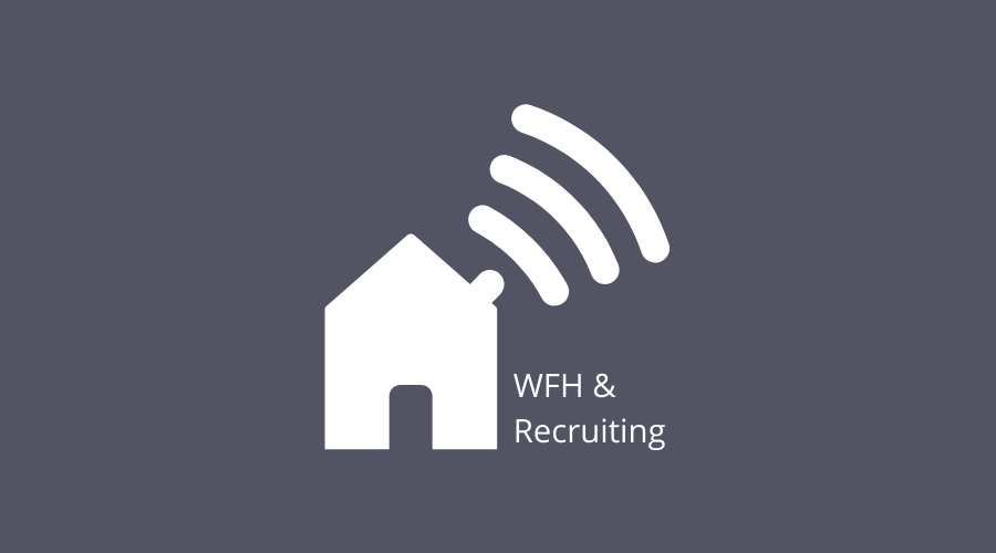 WFh implications for recruiting